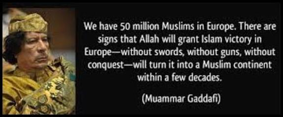 Colonel Gaddafi said Muslims will conquer Europe by demographic jihad