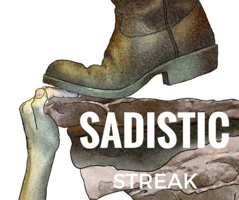 Far Left: A boot standing on someone's fingers with the words 'Sadistic Streak'.
